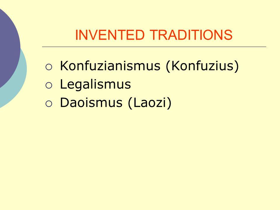 INVENTED TRADITIONS Konfuzianismus (Konfuzius) Legalismus Daoismus (Laozi)