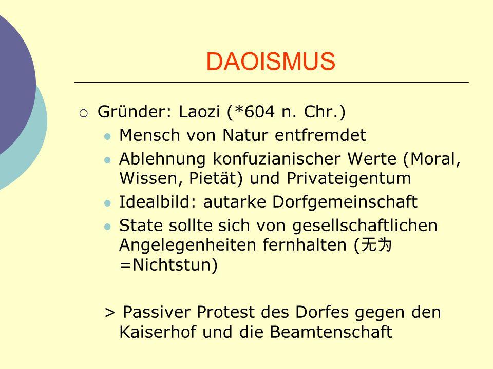 DAOISMUS Gründer: Laozi (*604 n. Chr.) Mensch von Natur entfremdet Ablehnung konfuzianischer Werte (Moral, Wissen, Pietät) und Privateigentum Idealbil