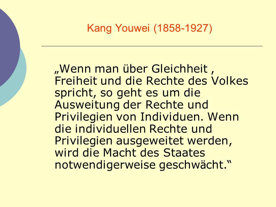 Kang Youwei (1858-1927) Wenn man ü ber Gleichheit, Freiheit und die Rechte des Volkes spricht, so geht es um die Ausweitung der Rechte und Privilegien