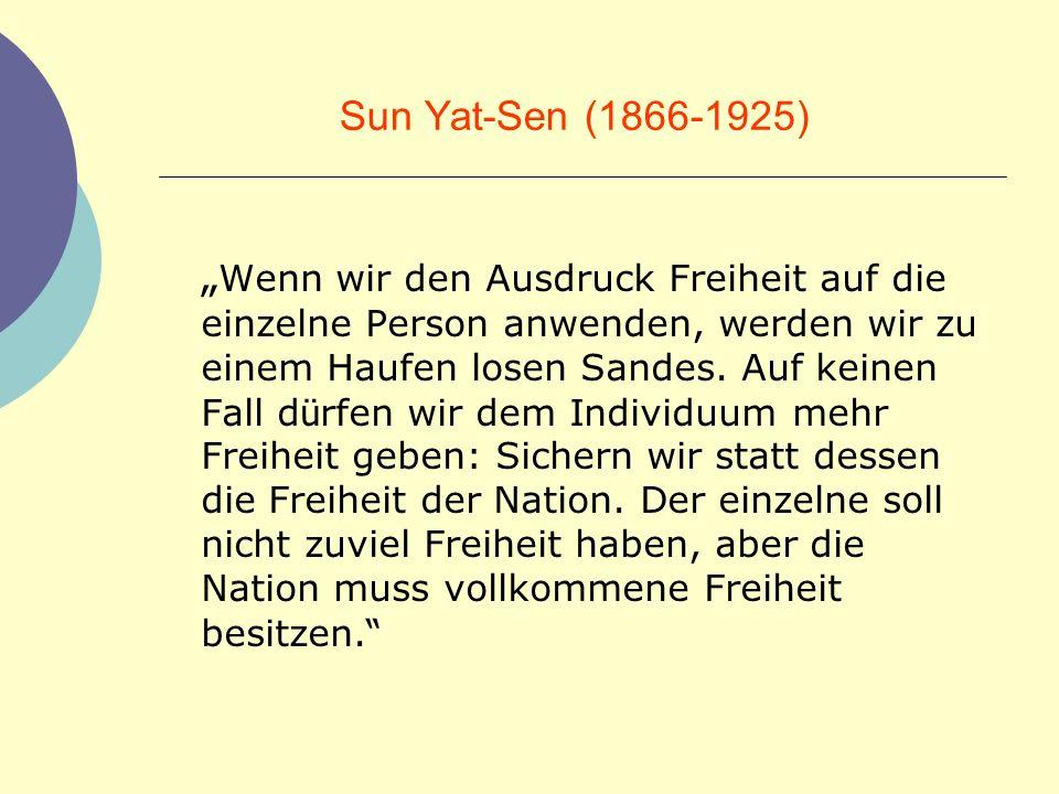 Sun Yat-Sen (1866-1925) Wenn wir den Ausdruck Freiheit auf die einzelne Person anwenden, werden wir zu einem Haufen losen Sandes. Auf keinen Fall d ü