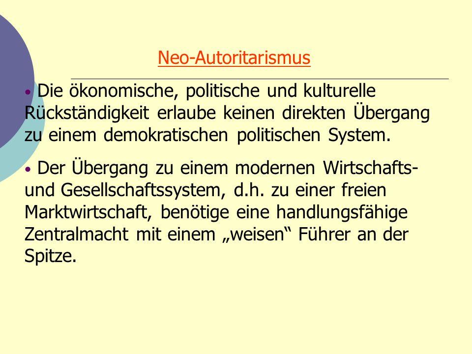 Neo-Autoritarismus Die ökonomische, politische und kulturelle Rückständigkeit erlaube keinen direkten Übergang zu einem demokratischen politischen Sys