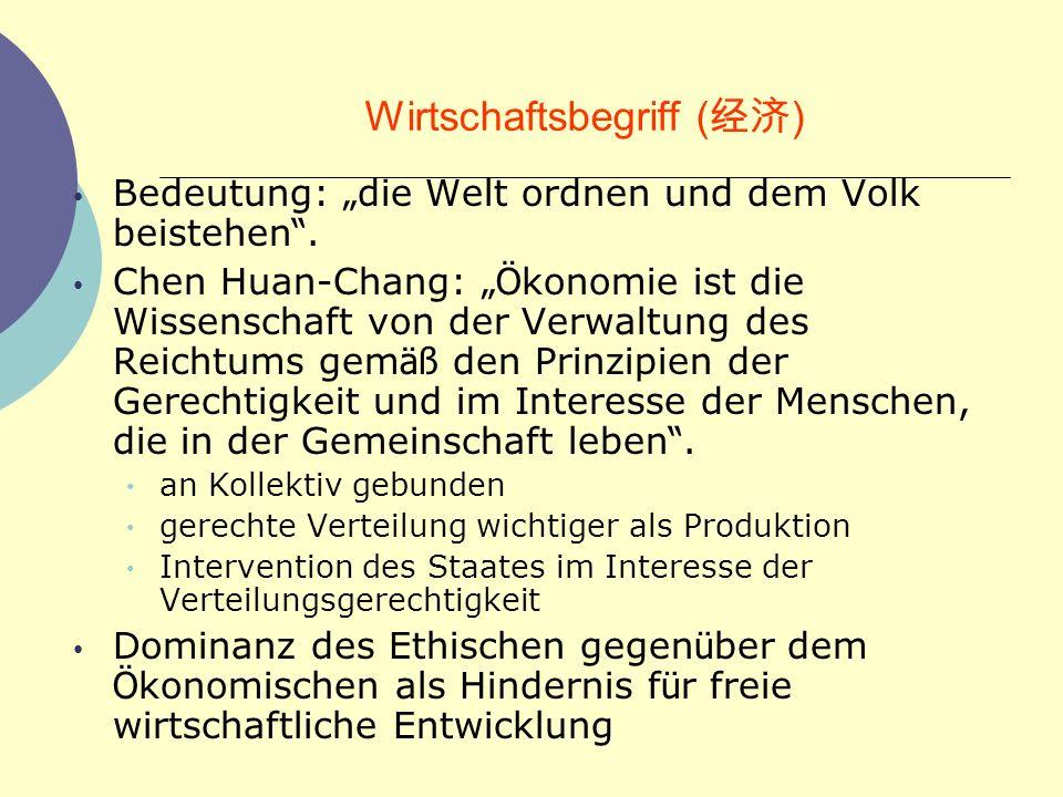 Wirtschaftsbegriff ( ) Bedeutung: die Welt ordnen und dem Volk beistehen. Chen Huan-Chang: Ö konomie ist die Wissenschaft von der Verwaltung des Reich