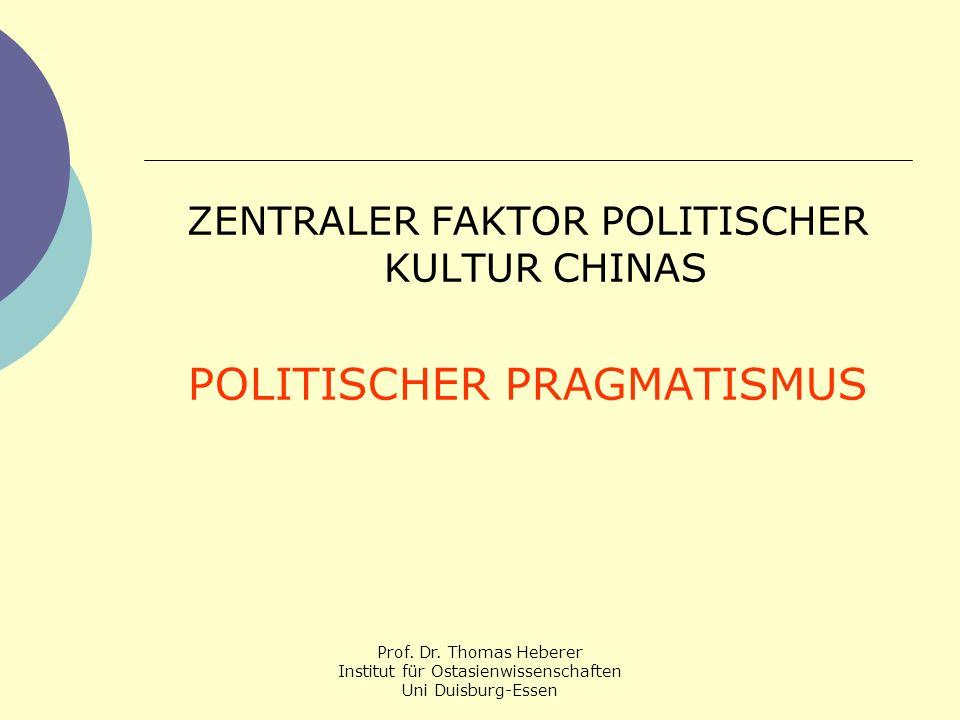 Prof. Dr. Thomas Heberer Institut für Ostasienwissenschaften Uni Duisburg-Essen ZENTRALER FAKTOR POLITISCHER KULTUR CHINAS POLITISCHER PRAGMATISMUS