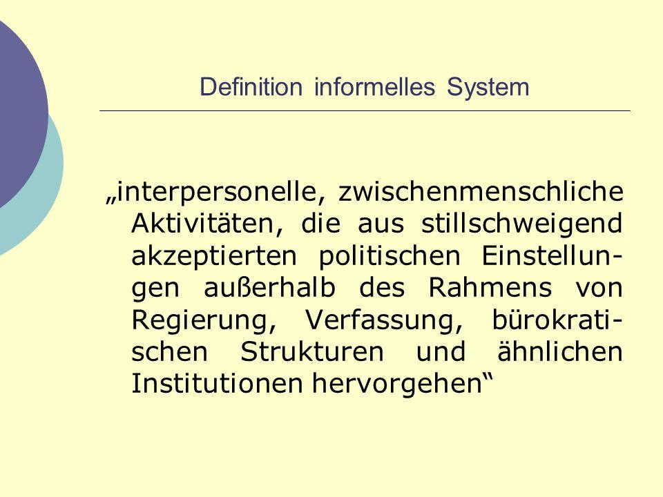Definition informelles System interpersonelle, zwischenmenschliche Aktivit ä ten, die aus stillschweigend akzeptierten politischen Einstellun- gen au