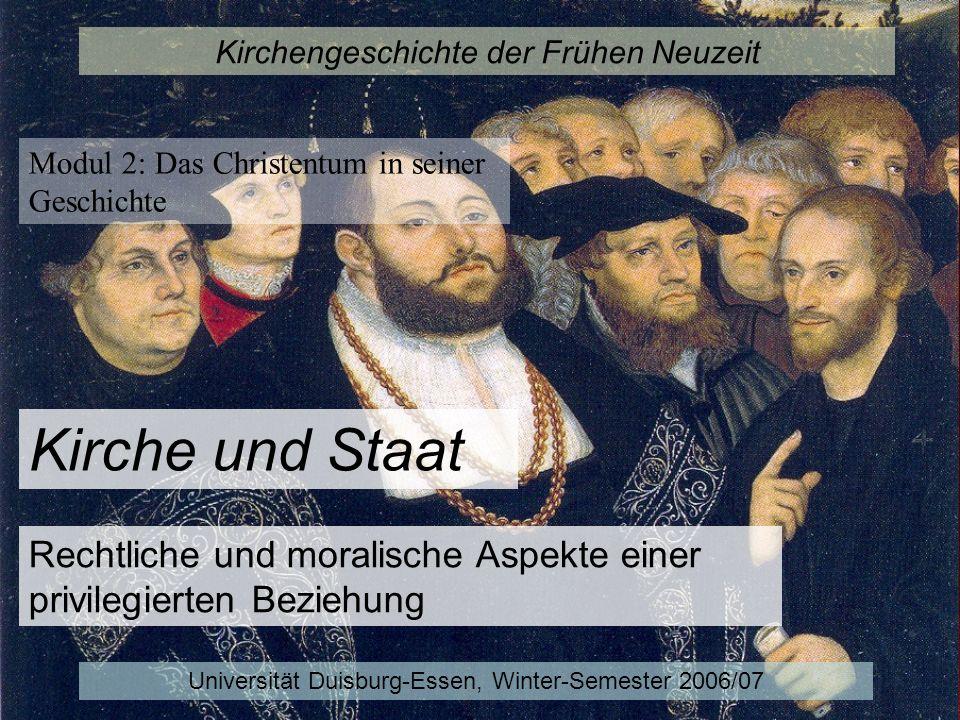 Kirchengeschichte der Frühen Neuzeit Modul 2: Das Christentum in seiner Geschichte Universität Duisburg-Essen, Winter-Semester 2006/07 Kirche und Staa