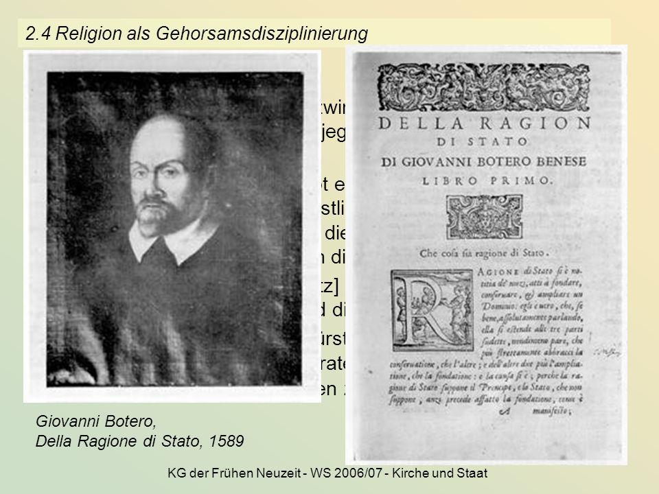 KG der Frühen Neuzeit - WS 2006/07 - Kirche und Staat 18 2.4 Religion als Gehorsamsdisziplinierung Die Religion ist von solcher zwingender Kraft für d