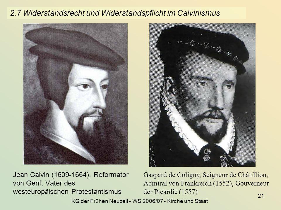 KG der Frühen Neuzeit - WS 2006/07 - Kirche und Staat 21 2.7 Widerstandsrecht und Widerstandspflicht im Calvinismus Jean Calvin (1609-1664), Reformato
