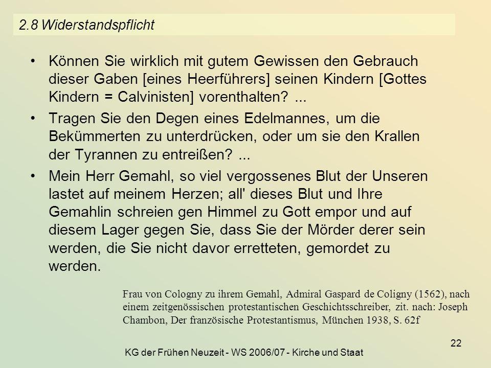 KG der Frühen Neuzeit - WS 2006/07 - Kirche und Staat 22 2.8 Widerstandspflicht Können Sie wirklich mit gutem Gewissen den Gebrauch dieser Gaben [eine
