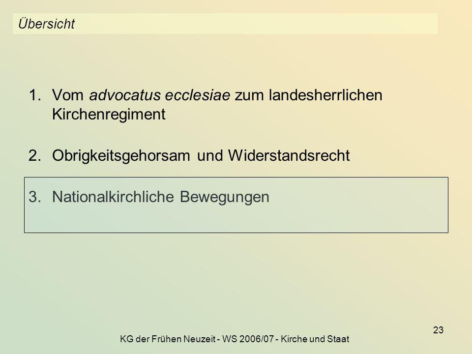 KG der Frühen Neuzeit - WS 2006/07 - Kirche und Staat 23 Übersicht 1.Vom advocatus ecclesiae zum landesherrlichen Kirchenregiment 2.Obrigkeitsgehorsam