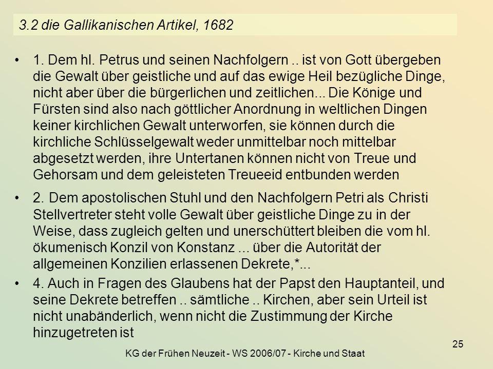 KG der Frühen Neuzeit - WS 2006/07 - Kirche und Staat 25 3.2 die Gallikanischen Artikel, 1682 1. Dem hl. Petrus und seinen Nachfolgern.. ist von Gott
