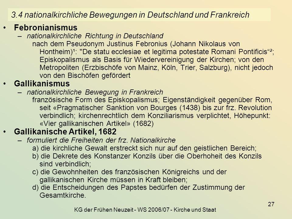 KG der Frühen Neuzeit - WS 2006/07 - Kirche und Staat 27 3.4 nationalkirchliche Bewegungen in Deutschland und Frankreich Febronianismus –nationalkirch