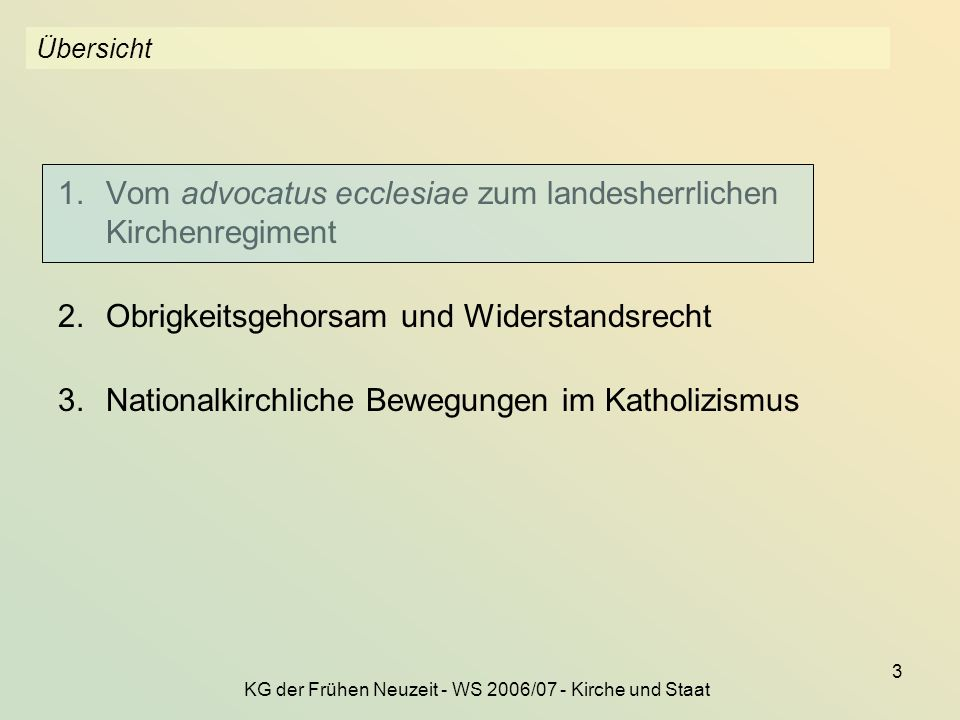 KG der Frühen Neuzeit - WS 2006/07 - Kirche und Staat 3 Übersicht 1.Vom advocatus ecclesiae zum landesherrlichen Kirchenregiment 2.Obrigkeitsgehorsam