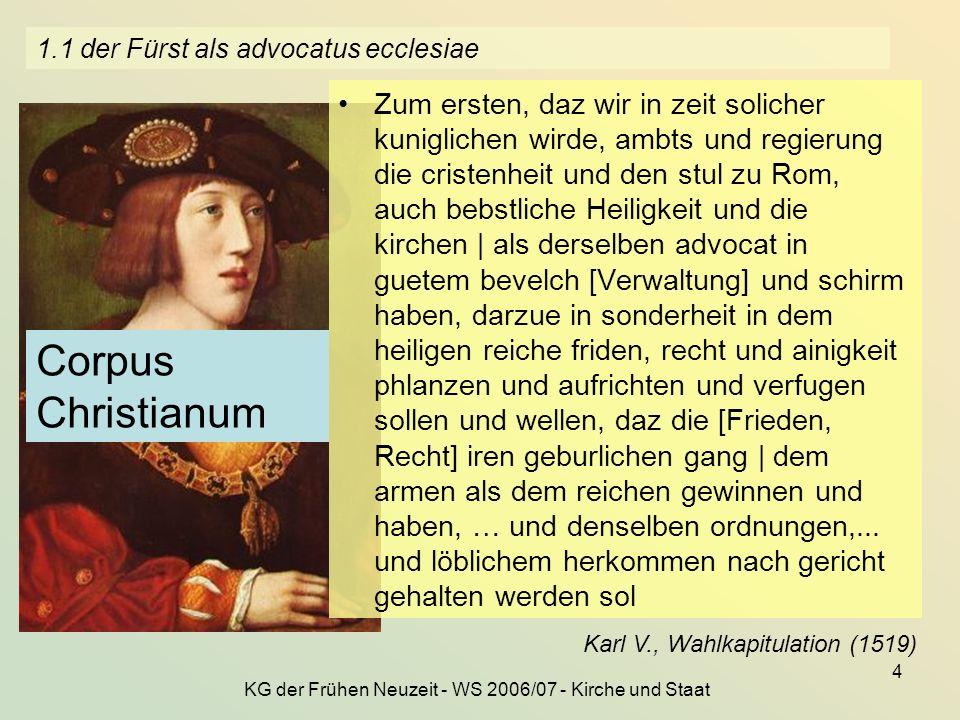 KG der Frühen Neuzeit - WS 2006/07 - Kirche und Staat 4 1.1 der Fürst als advocatus ecclesiae Zum ersten, daz wir in zeit solicher kuniglichen wirde,