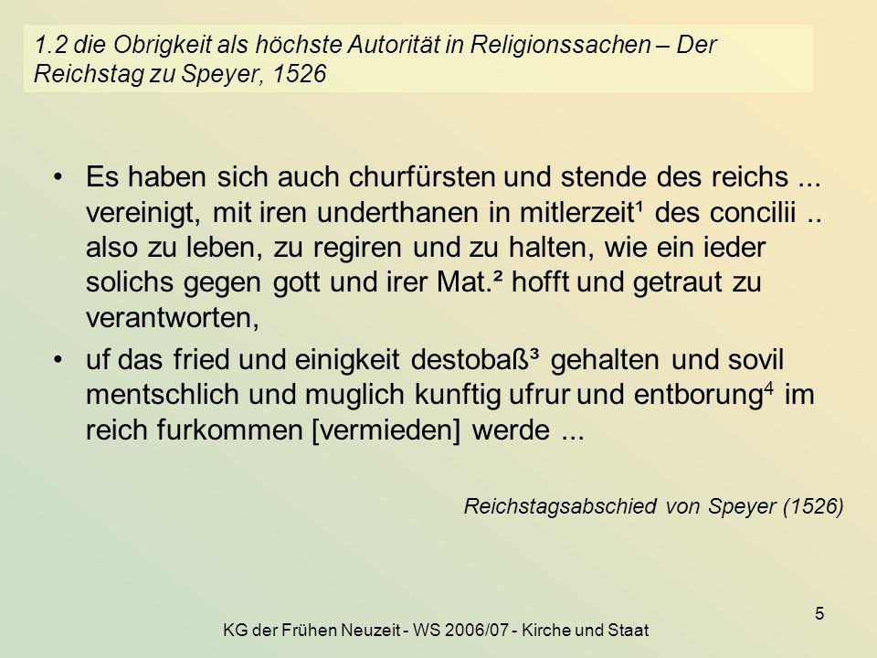 KG der Frühen Neuzeit - WS 2006/07 - Kirche und Staat 5 1.2 die Obrigkeit als höchste Autorität in Religionssachen – Der Reichstag zu Speyer, 1526 Es