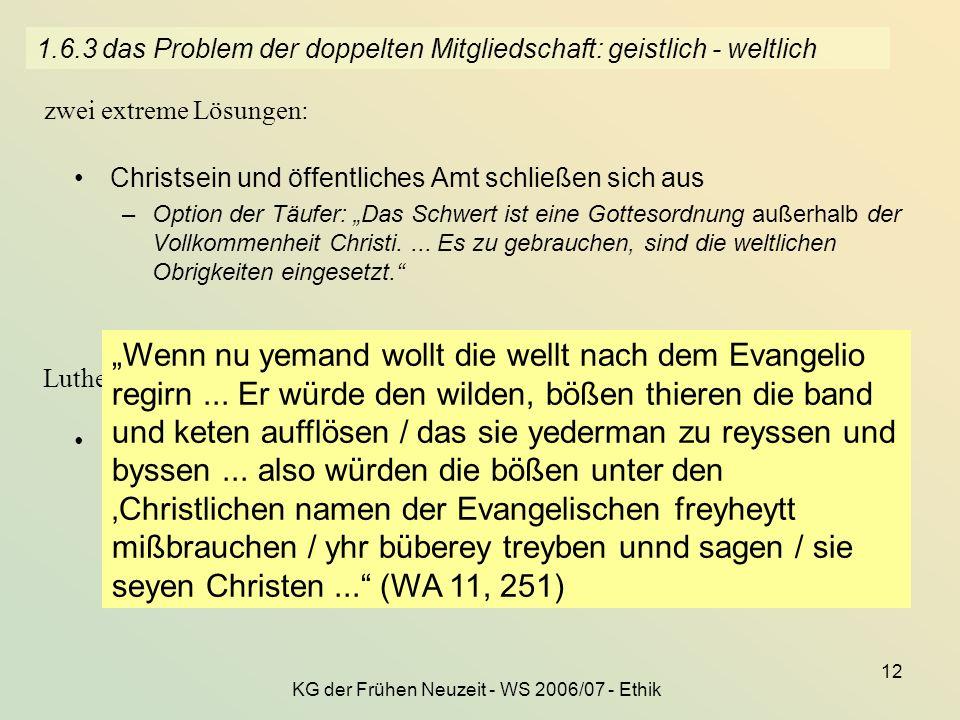 KG der Frühen Neuzeit - WS 2006/07 - Ethik 12 1.6.3 das Problem der doppelten Mitgliedschaft: geistlich - weltlich Christsein und öffentliches Amt sch