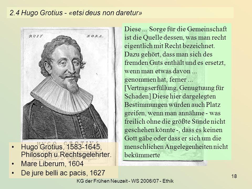 KG der Frühen Neuzeit - WS 2006/07 - Ethik 18 2.4 Hugo Grotius - «etsi deus non daretur» Hugo Grotius, 1583-1645, Philosoph u.Rechtsgelehrter. Mare Li