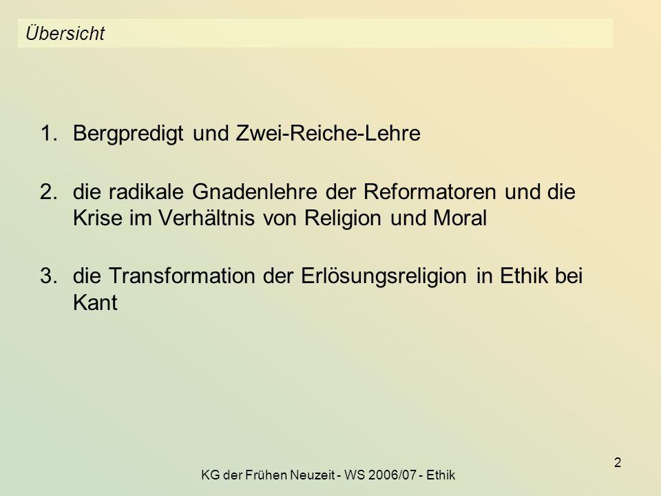 KG der Frühen Neuzeit - WS 2006/07 - Ethik 2 Übersicht 1.Bergpredigt und Zwei-Reiche-Lehre 2.die radikale Gnadenlehre der Reformatoren und die Krise i