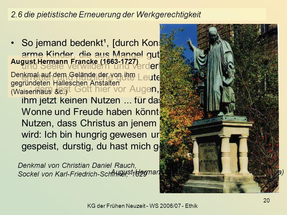 KG der Frühen Neuzeit - WS 2006/07 - Ethik 20 2.6 die pietistische Erneuerung der Werkgerechtigkeit So jemand bedenkt¹, [durch Konsumverzicht]... viel