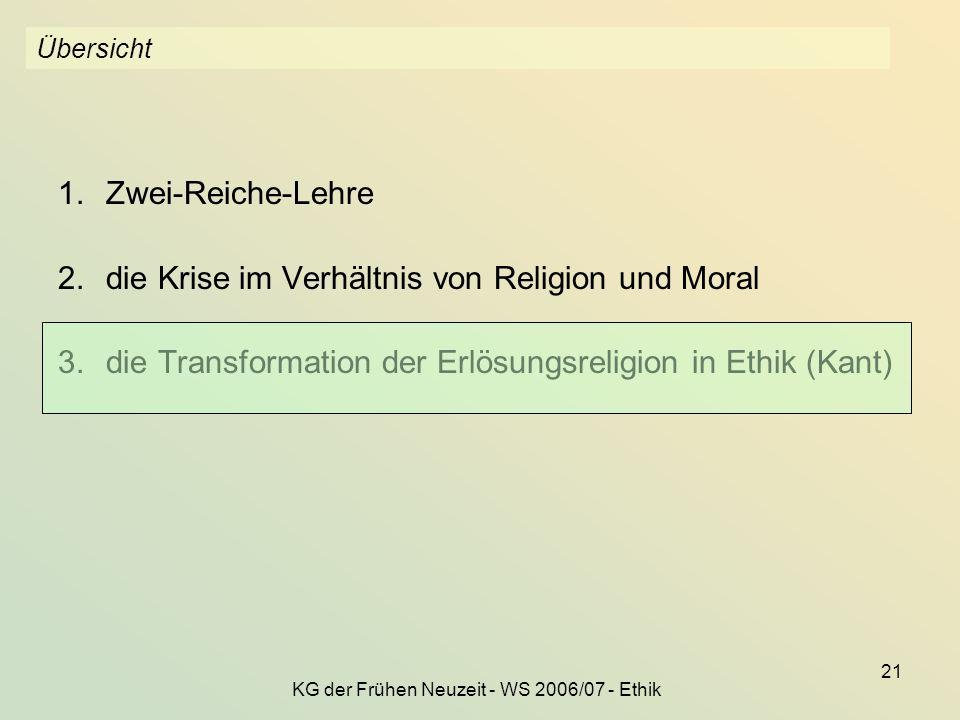 KG der Frühen Neuzeit - WS 2006/07 - Ethik 21 Übersicht 1.Zwei-Reiche-Lehre 2.die Krise im Verhältnis von Religion und Moral 3.die Transformation der