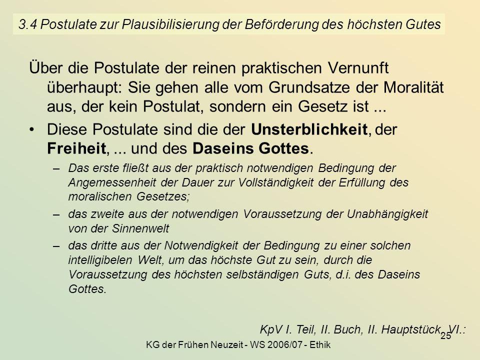 KG der Frühen Neuzeit - WS 2006/07 - Ethik 25 3.4 Postulate zur Plausibilisierung der Beförderung des höchsten Gutes Über die Postulate der reinen pra