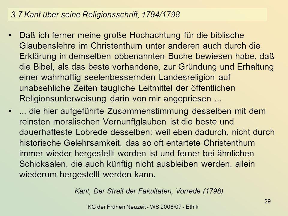 KG der Frühen Neuzeit - WS 2006/07 - Ethik 29 3.7 Kant über seine Religionsschrift, 1794/1798 Daß ich ferner meine große Hochachtung für die biblische