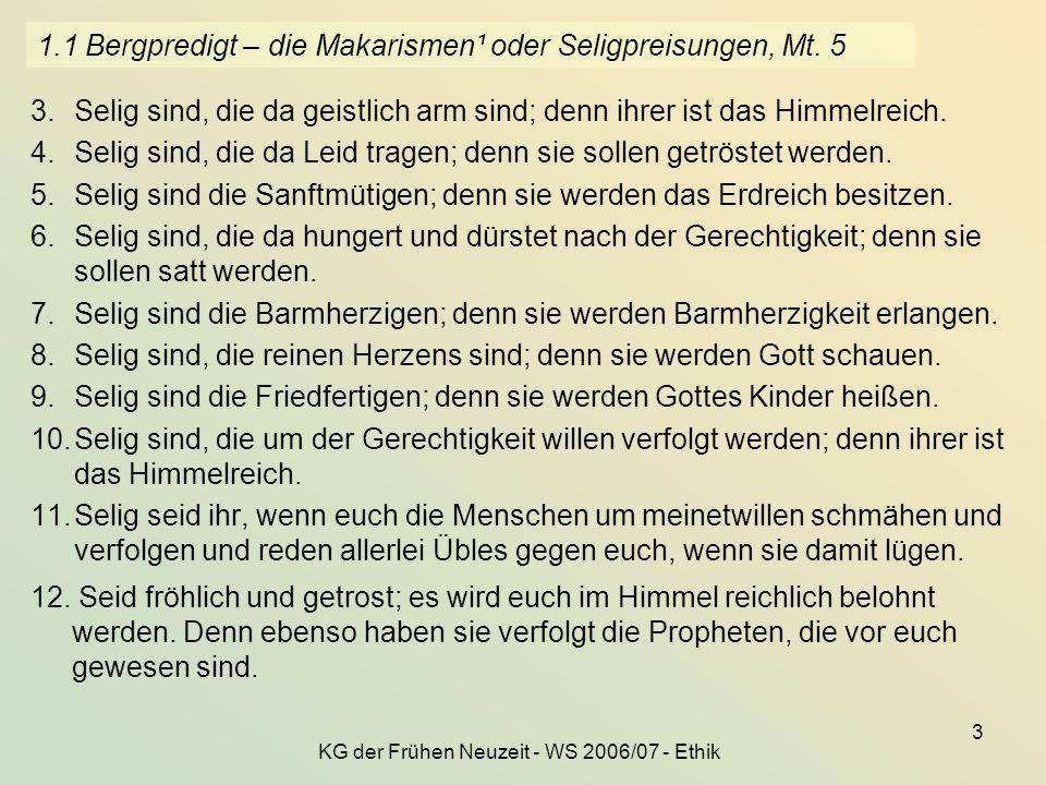 KG der Frühen Neuzeit - WS 2006/07 - Ethik 3 1.1 Bergpredigt – die Makarismen¹ oder Seligpreisungen, Mt. 5 3.Selig sind, die da geistlich arm sind; de