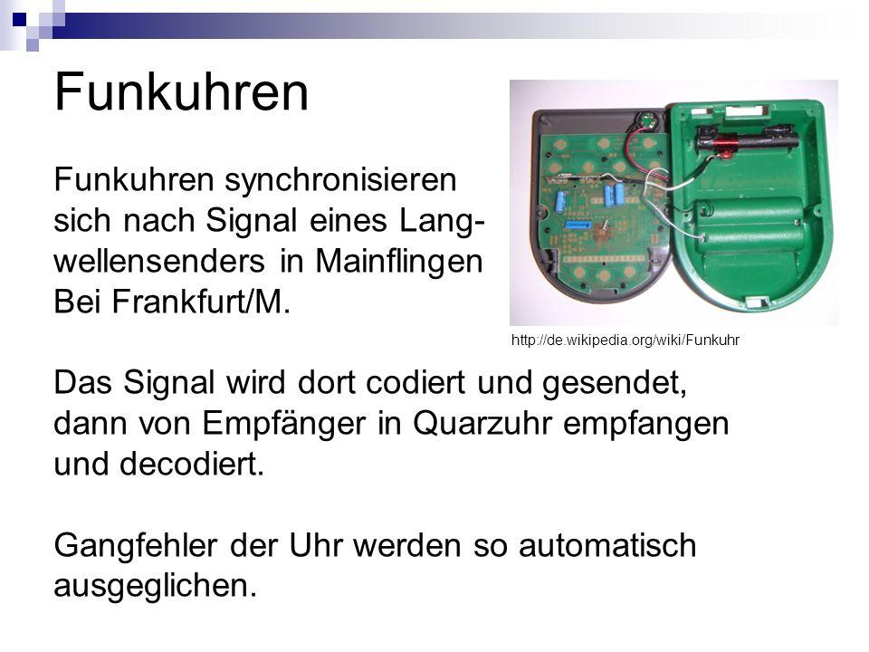 Funkuhren Funkuhren synchronisieren sich nach Signal eines Lang- wellensenders in Mainflingen Bei Frankfurt/M. Das Signal wird dort codiert und gesend