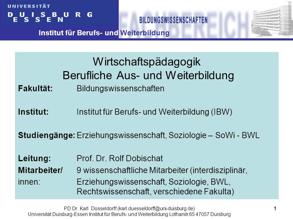 Institut für Berufs- und Weiterbildung 1PD Dr. Karl Düsseldorff (karl.duesseldorff@uni-duisburg.de) Universität Duisburg-Essen Institut für Berufs- un
