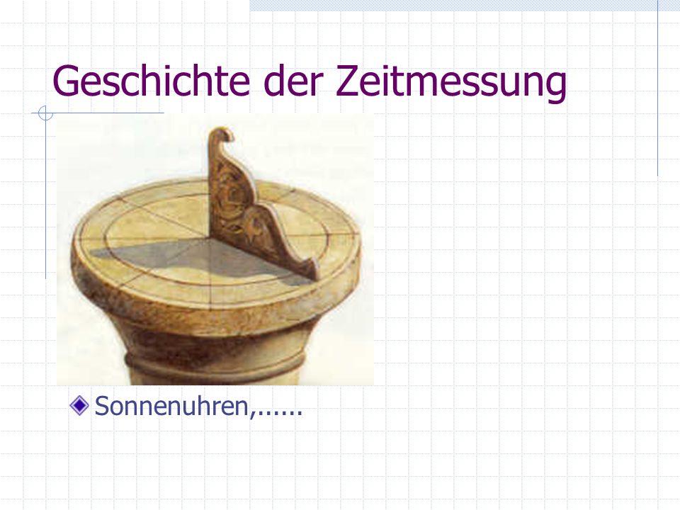 Geschichte der Zeitmessung Sonnenuhren,......