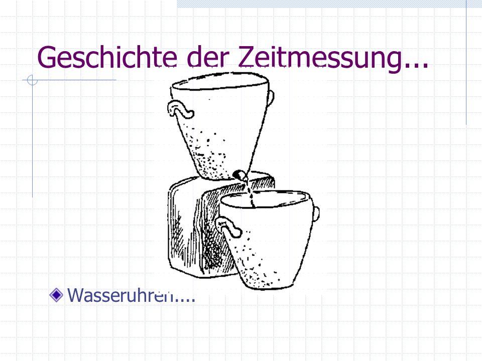 Geschichte der Zeitmessung... Wasseruhren....