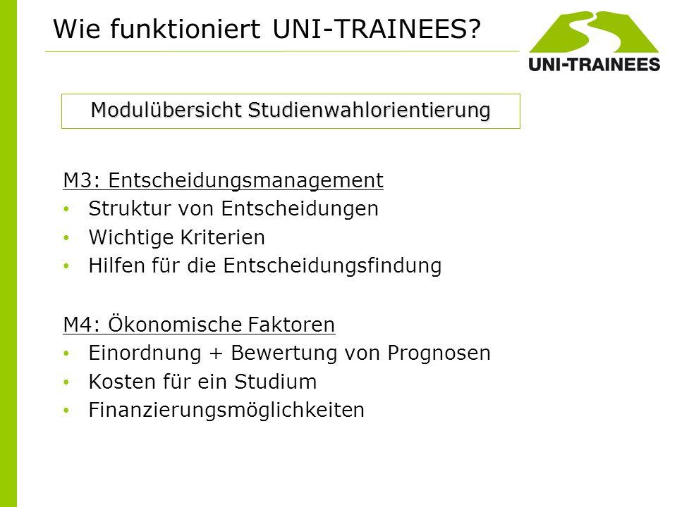 Wie funktioniert UNI-TRAINEES? M3: Entscheidungsmanagement Struktur von Entscheidungen Wichtige Kriterien Hilfen für die Entscheidungsfindung M4: Ökon