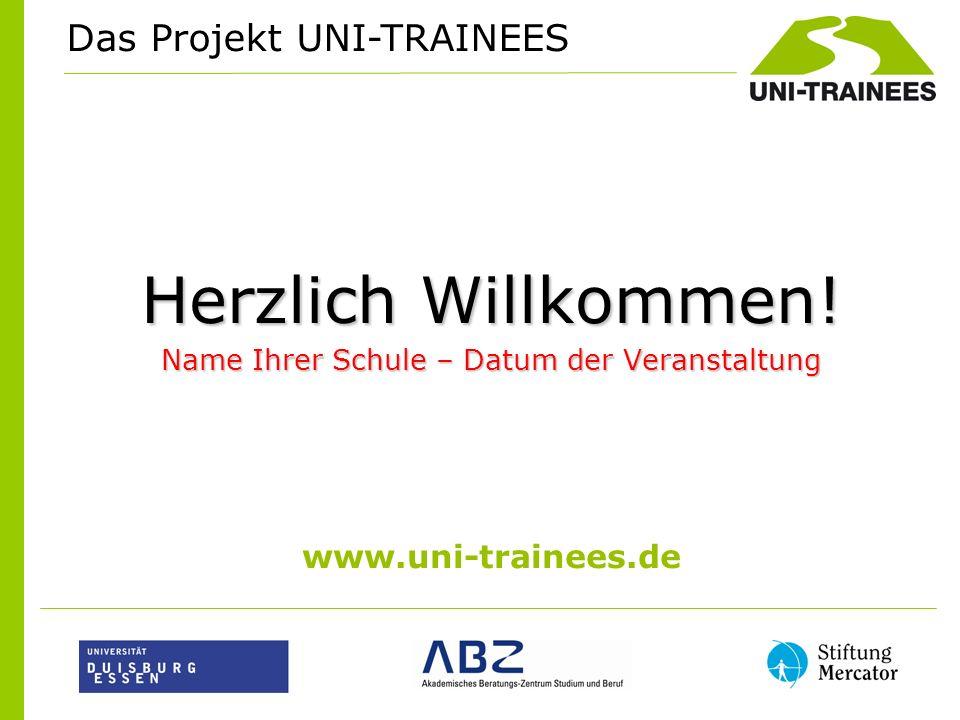 Herzlich Willkommen! Name Ihrer Schule – Datum der Veranstaltung www.uni-trainees.de Das Projekt UNI-TRAINEES