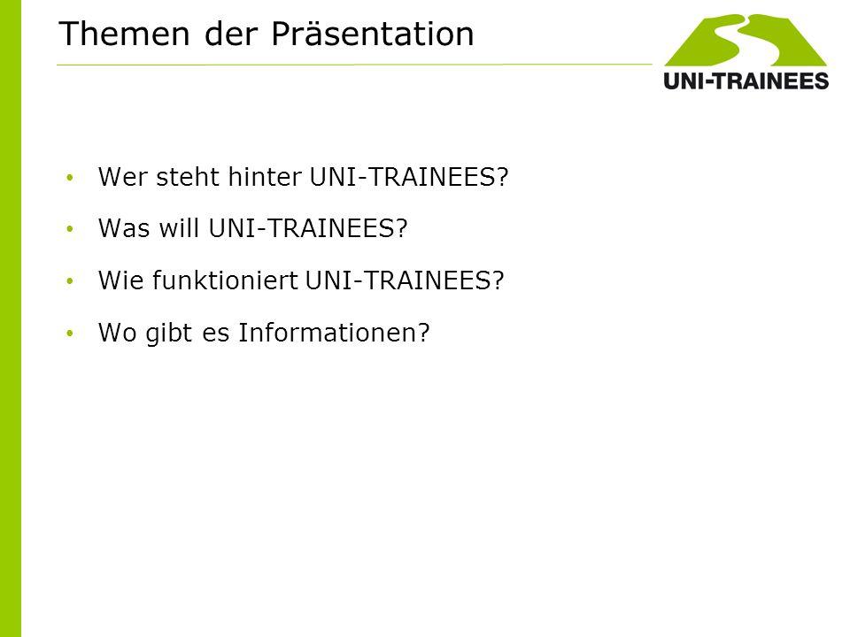 Wer steht hinter UNI-TRAINEES? Was will UNI-TRAINEES? Wie funktioniert UNI-TRAINEES? Wo gibt es Informationen? Themen der Präsentation