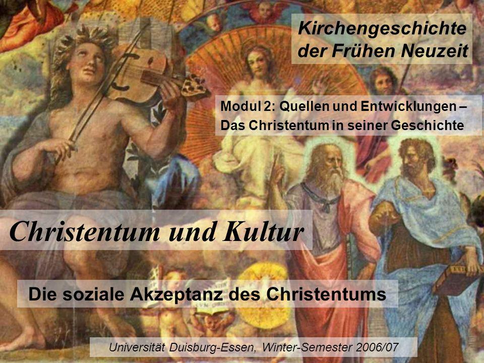 Kirchengeschichte der Frühen Neuzeit Universität Duisburg-Essen, Winter-Semester 2006/07 Christentum und Kultur Die soziale Akzeptanz des Christentums