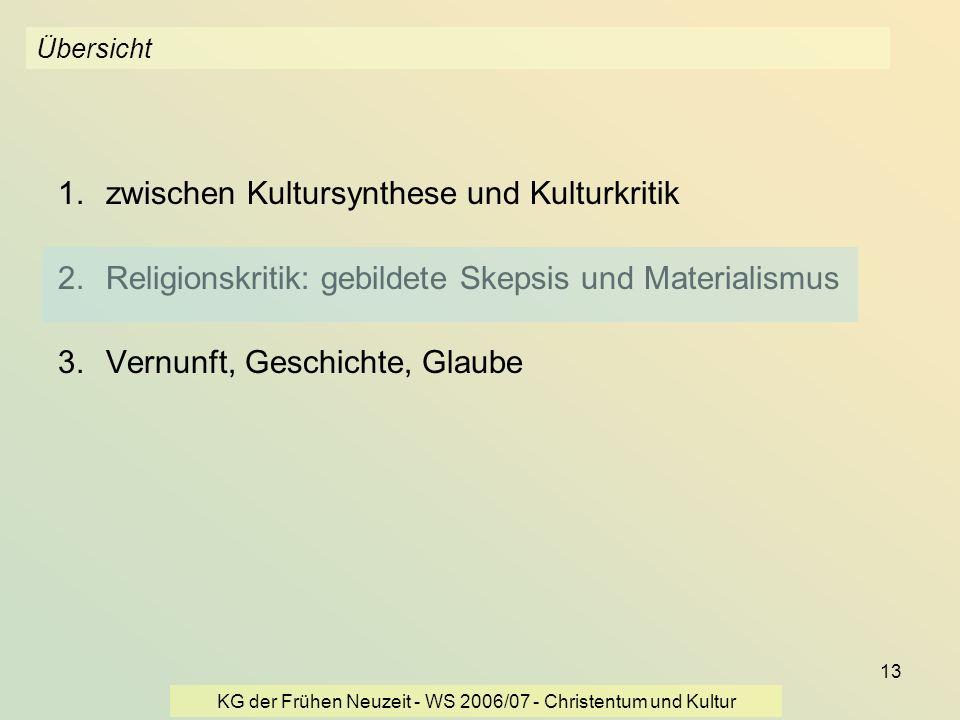 KG der Frühen Neuzeit - WS 2006/07 - Christentum und Kultur 13 Übersicht 1.zwischen Kultursynthese und Kulturkritik 2.Religionskritik: gebildete Skeps