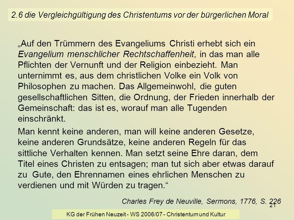 KG der Frühen Neuzeit - WS 2006/07 - Christentum und Kultur 21 2.6 die Vergleichgültigung des Christentums vor der bürgerlichen Moral Auf den Trümmern