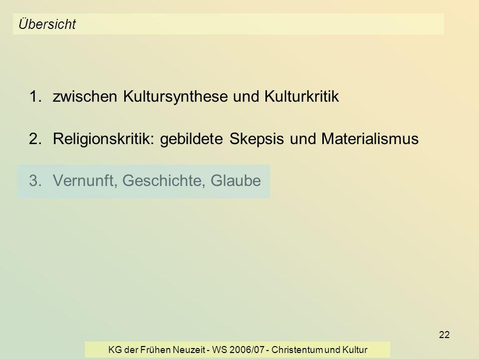 KG der Frühen Neuzeit - WS 2006/07 - Christentum und Kultur 22 Übersicht 1.zwischen Kultursynthese und Kulturkritik 2.Religionskritik: gebildete Skeps