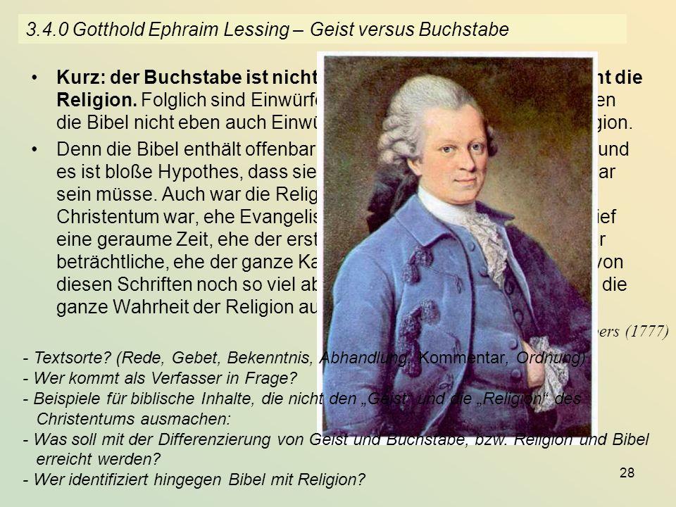 28 3.4.0 Gotthold Ephraim Lessing – Geist versus Buchstabe Kurz: der Buchstabe ist nicht der Geist; und die Bibel ist nicht die Religion. Folglich sin