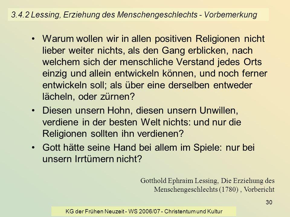 KG der Frühen Neuzeit - WS 2006/07 - Christentum und Kultur 30 3.4.2 Lessing, Erziehung des Menschengeschlechts - Vorbemerkung Warum wollen wir in all