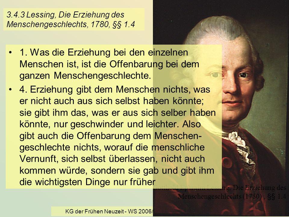 KG der Frühen Neuzeit - WS 2006/07 - Christentum und Kultur 31 3.4.3 Lessing, Die Erziehung des Menschengeschlechts, 1780, §§ 1.4 Gotthold Ephraim Les