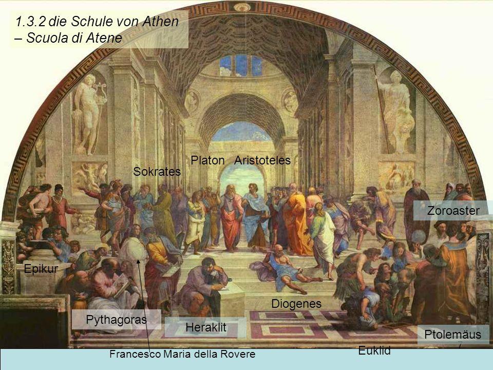KG der Frühen Neuzeit - WS 2006/07 - Christentum und Kultur 7 1.3.2 die Schule von Athen – Scuola di Atene PlatonAristoteles Sokrates Epikur Francesco
