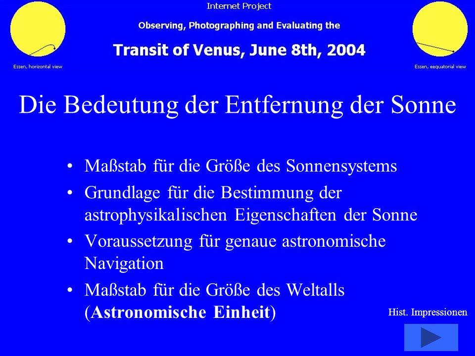 Die Bedeutung der Entfernung der Sonne Maßstab für die Größe des Sonnensystems Grundlage für die Bestimmung der astrophysikalischen Eigenschaften der
