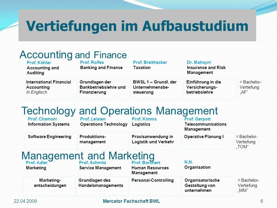 Accounting and Finance 22.04.2009Mercator Fachschaft BWL6 Vertiefungen im Aufbaustudium = Bachelor- Vertiefung AF BWSL 1 – Grundl. der Unternehmensbe-