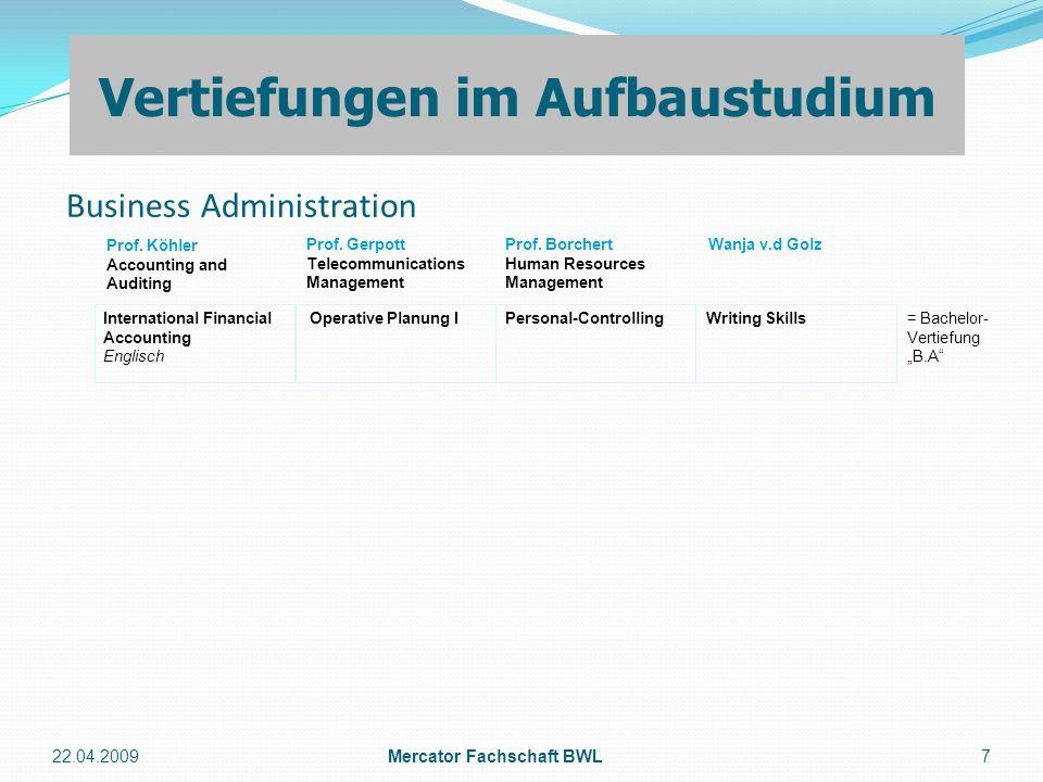 Business Administration 22.04.2009Mercator Fachschaft BWL7 Vertiefungen im Aufbaustudium = Bachelor- Vertiefung B.A Personal-Controlling Prof. Köhler