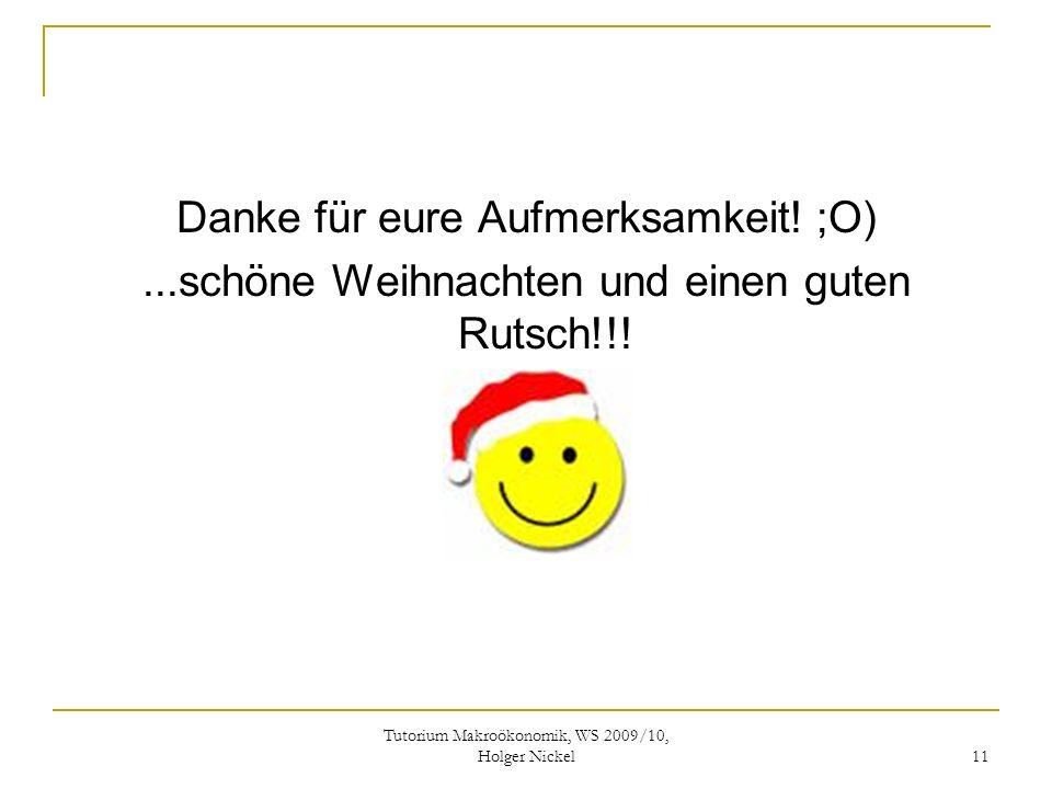 Tutorium Makroökonomik, WS 2009/10, Holger Nickel 11 Danke für eure Aufmerksamkeit.