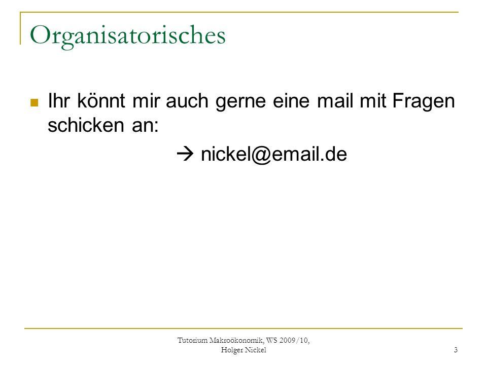 Tutorium Makroökonomik, WS 2009/10, Holger Nickel 4 Organisatorisches Ich empfehle euch die Bücher Makroökonomik von N.