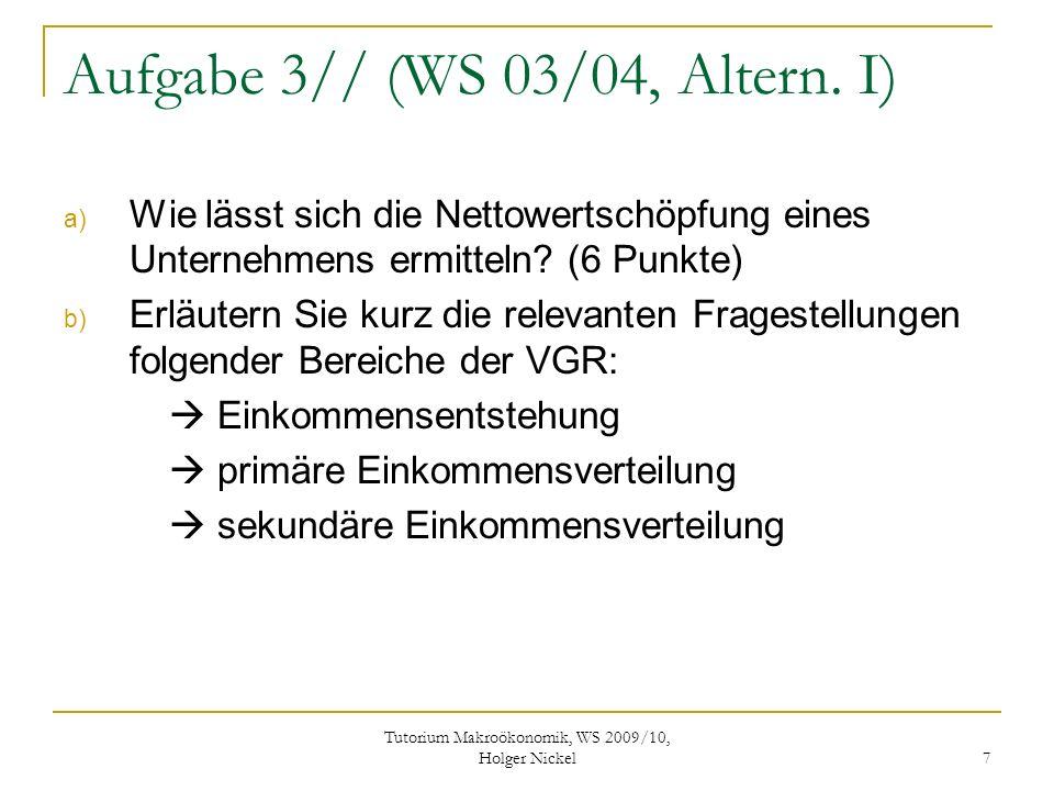 Tutorium Makroökonomik, WS 2009/10, Holger Nickel 7 Aufgabe 3// (WS 03/04, Altern.