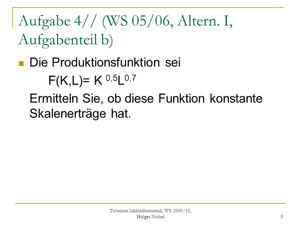 Tutorium Makroökonomik, WS 2009/10, Holger Nickel 8 Aufgabe 4// (WS 05/06, Altern.