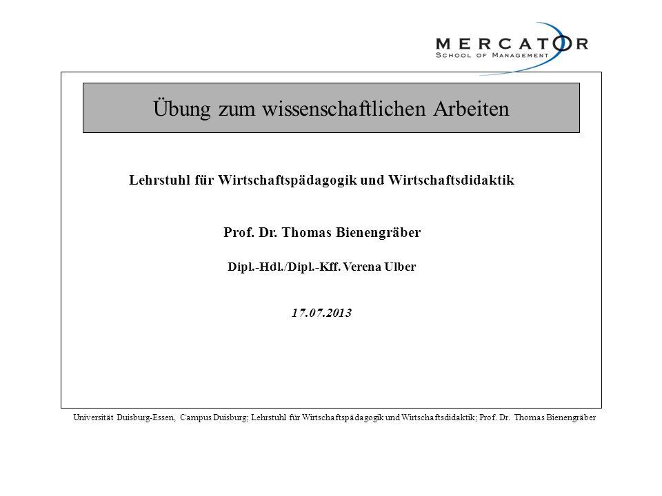 Übung zum wissenschaftlichen Arbeiten Universität Duisburg-Essen, Campus Duisburg; Lehrstuhl für Wirtschaftspädagogik und Wirtschaftsdidaktik; Prof. D