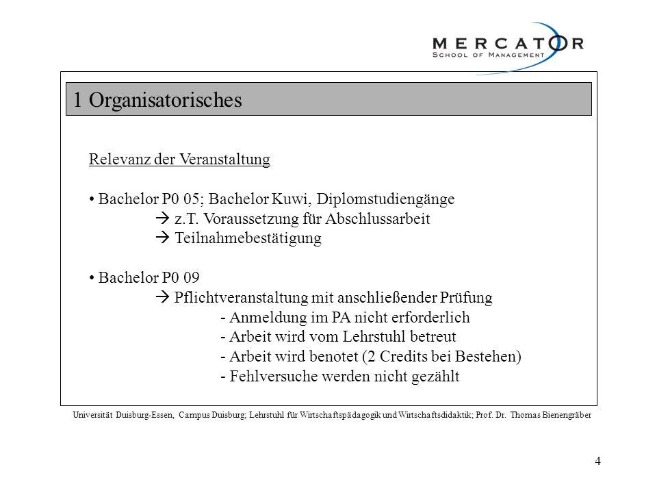 1 Organisatorisches Universität Duisburg-Essen, Campus Duisburg; Lehrstuhl für Wirtschaftspädagogik und Wirtschaftsdidaktik; Prof. Dr. Thomas Bienengr